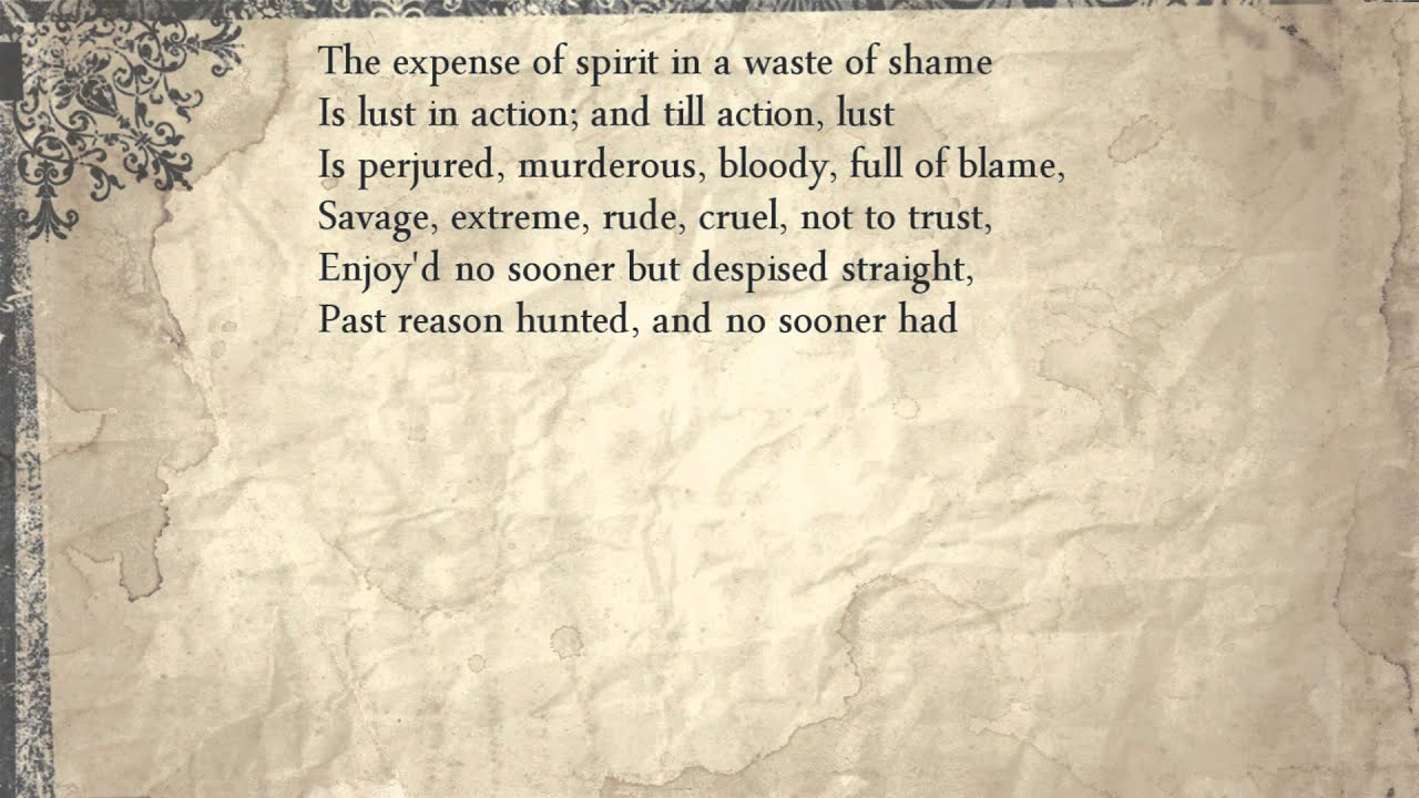 shakespeare sonnet 129 Sonnet #129 the expense of spirit in a waste of shame is lust in action, and till action, lust is perjured, murderous, bloody, full of blame, savage, extreme, rude, cruel, not to trust.