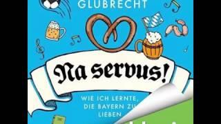 Sebastian Glubrecht   Na servus Wie ich lernte die Bayern zu lieben hörbuch