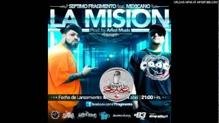 Septimo Fragmento - La Mision (con Mexicano 777)(Prod. Arkei Music)(2012)