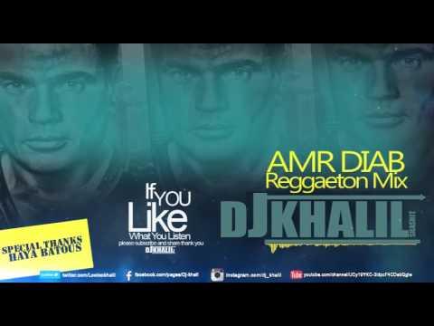 Amr Diab Reggaeton MIX  DJ KHALIL