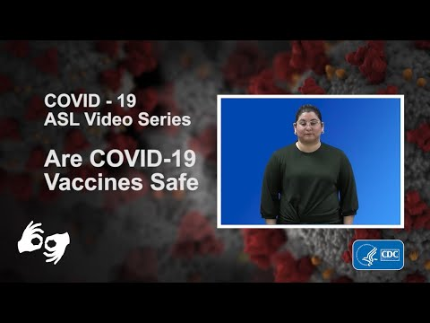ASL Video Series: Are COVID-19 vaccines safe?