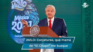 El presidente López Obrador aseguró que son conjeturas que María Consuelo Loera Pérez, mamá del exlíder del Cártel de Sinaloa, lo vaya a buscar en esta visita