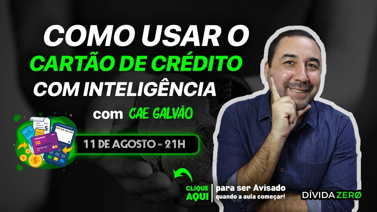 COMO USAR O CARTÃO DE CRÉDITO COM INTELIGÊNCIA - CAE GALVÃO