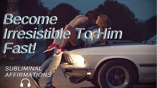 Become Irresistible To Your Boyfriend Subliminal   Make His ...