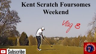 Kent Scratch Foursomes Weekend - GOC Winter D2D - Vlog 8