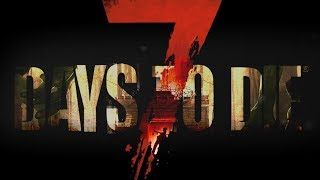 Dave from the Fun Pimps is here?!?!?!?!?! ¦ 7 Days To Die - Alpha 17.2 B27