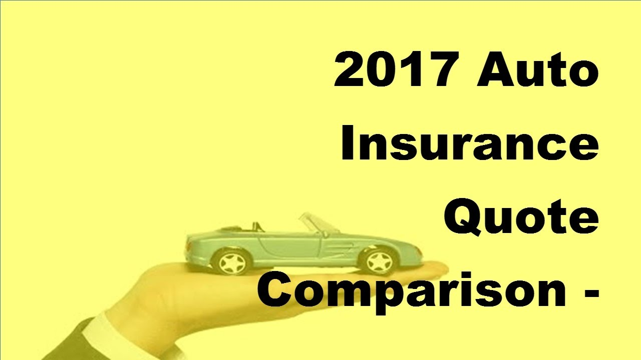 2017 Auto Insurance Quote Comparison | A Crucial Step in ...