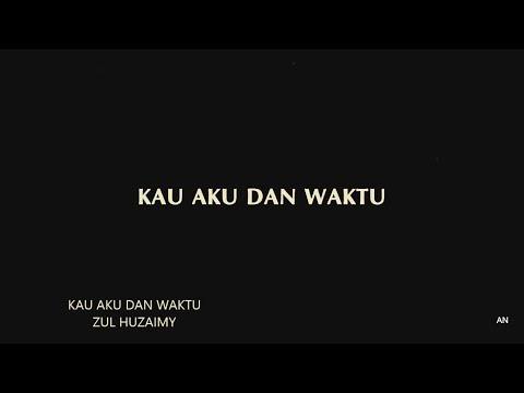 Zul Huzaimy - Kau, Aku dan Waktu  | Lirik