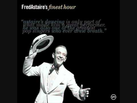 Fred Astaire. They can't take that away from me.