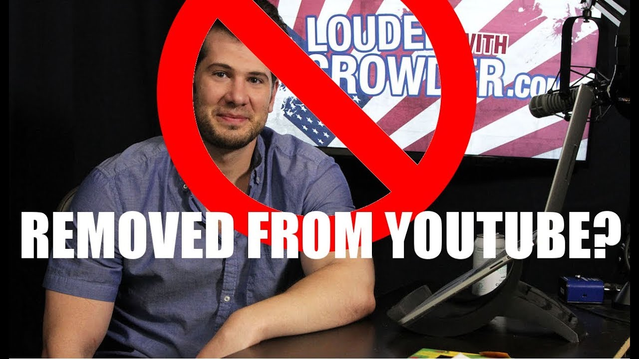 Removed From Youtube? Louder With Crowder