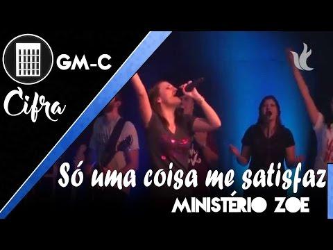 Ministério Zoe | Só uma coisa me satisfaz | Cifra🎸