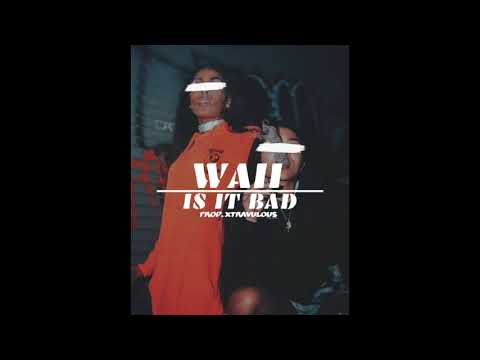 Waii Is It Bad Prod. Xtravulous