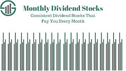 Monthly Dividend Stocks: Consistent Dividend Payers That Pay You Every Month