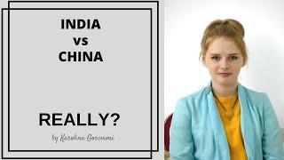 Is it really India Vs China? by Karolina Goswami
