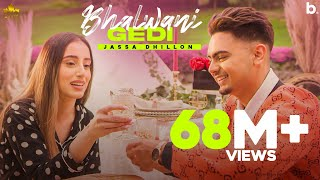 Bhalwani Gedi (Official Video) Jassa Dhillon | Gur Sidhu | New Punjabi Song 2021|Punjabi Songs 2021