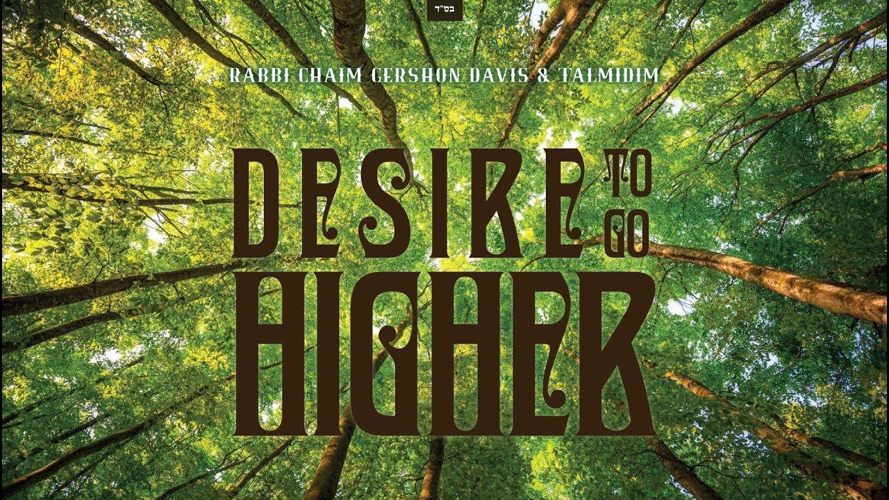 "Rabbi Chaim Gershon Davis - ""Desire To Go Higher"""