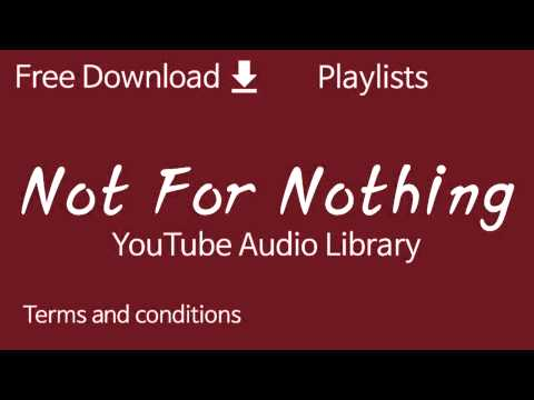 Not For Nothing | YouTube Audio Library