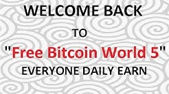 WELCOME BACK TO Free Bitcoin World 5 EVERYONE DAILY EARN
