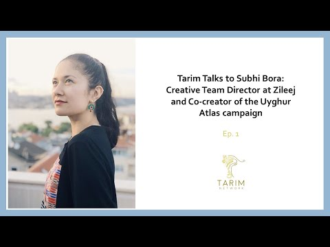 Tarim Talks (Ep. 3): Subhi Bora - Creative At Zileej And Co-creator Of The Uyghur Atlas Campaign