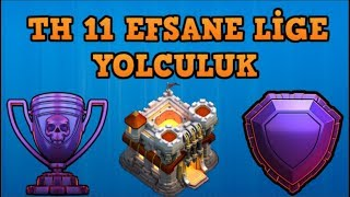 EFSANE LİGİNE YOLCULUK TH11 +44 KUPA ALMAK #1 |CLASH OF CLANS|
