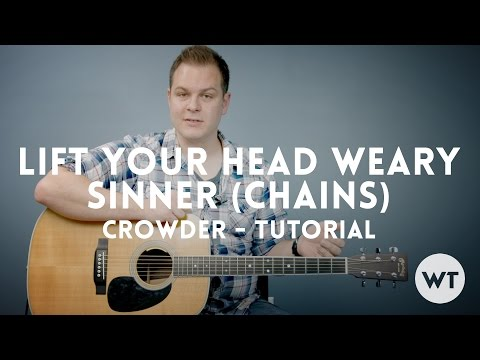 Lift Your Head Weary Sinner (Chains) - Crowder - Tutorial