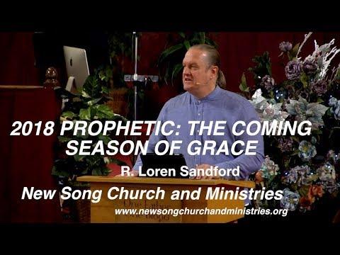 2018 PROPHETIC: THE COMING SEASON OF GRACE - R. Loren Sandford
