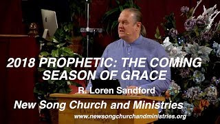 2018 PROPHETIC: THE COMING SEASON OF GRACE - R. Loren Sandford