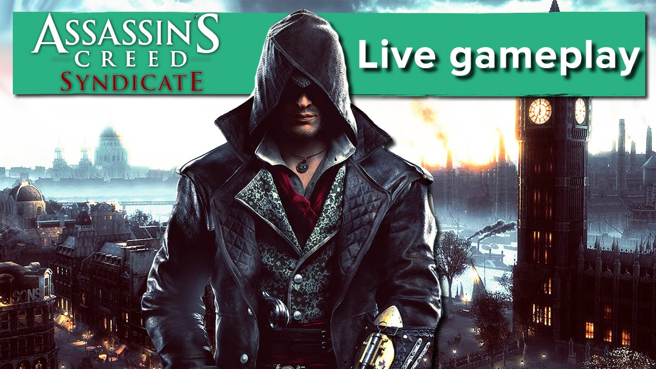 Two Hours Of Assassin S Creed Syndicate Gameplay Live Youtube