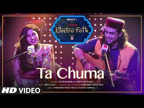 ELECTRO FOLK: Ta Chuma | Tulsi Kumar | Jubin Nautiyal | Aditya Dev | Bhushan Kumar | T-Series