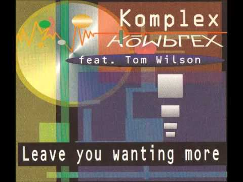 Komplex feat Tom Wilson - Leave you wanting more