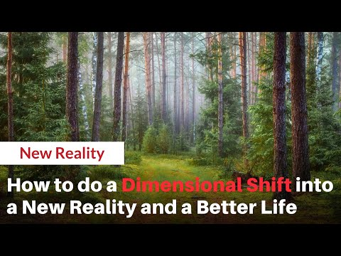 Tips for doing a dimensional shift into a new reality