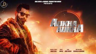 Aukha Aukha ( Audio ) Baaz Gill   San B   Juke Dock   Latest Punjabi Song 2019  