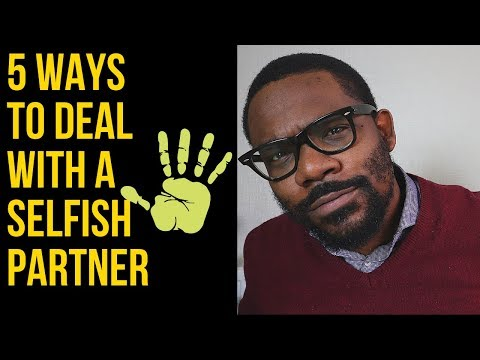 5 Ways To Deal With A Selfish Partner // SAY IT LIKE IT IS - Ep 80