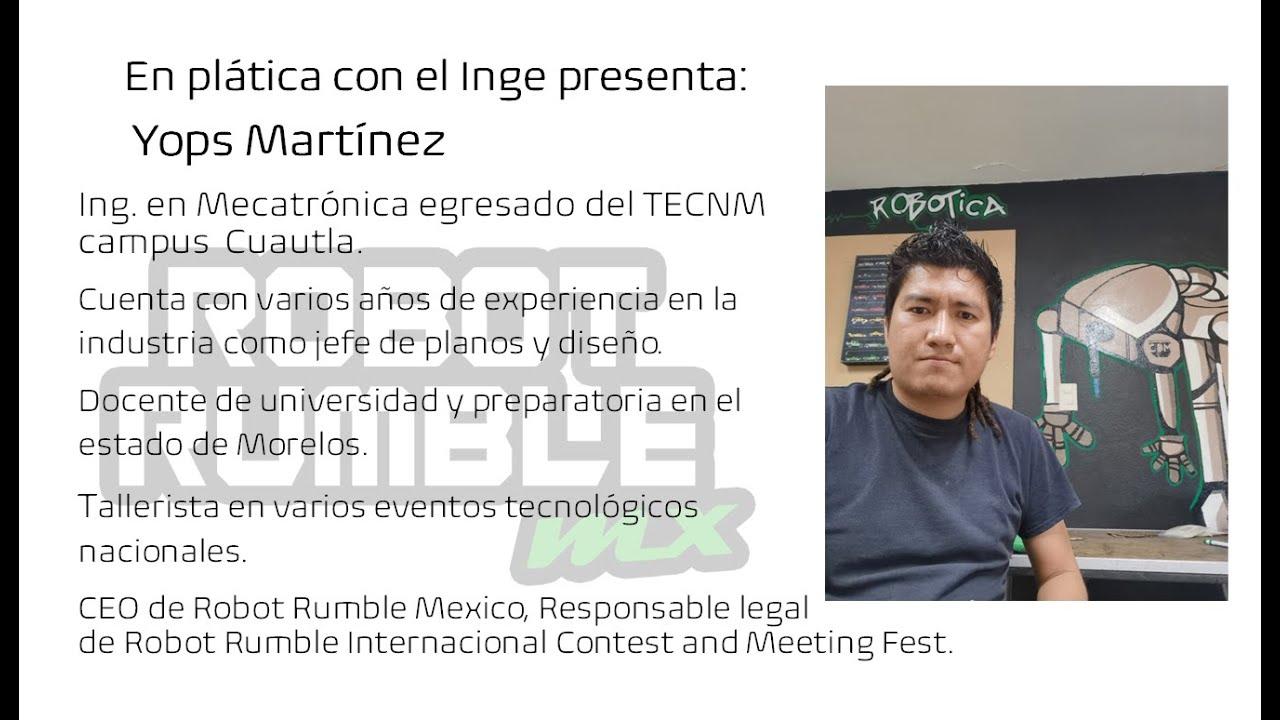En plática con el Inge presenta: Yops Martínez, Ingeniero Mecatrónico.