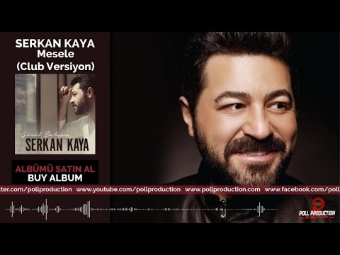 Serkan Kaya - Mesele - Club Versiyon