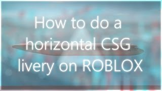 How to do a horizontal CSG livery on ROBLOX - Tutorial