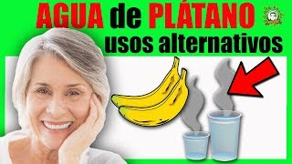 Toma AGUA DE PLÁTANO Así! 10 Usos Alternativos Del Agua De Plátano O Banana Que Te Sorprenderá
