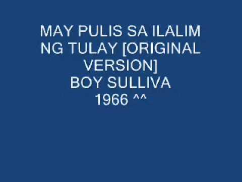 MAY PULIS SA ILALIM NG TULAY[boy sullivan]