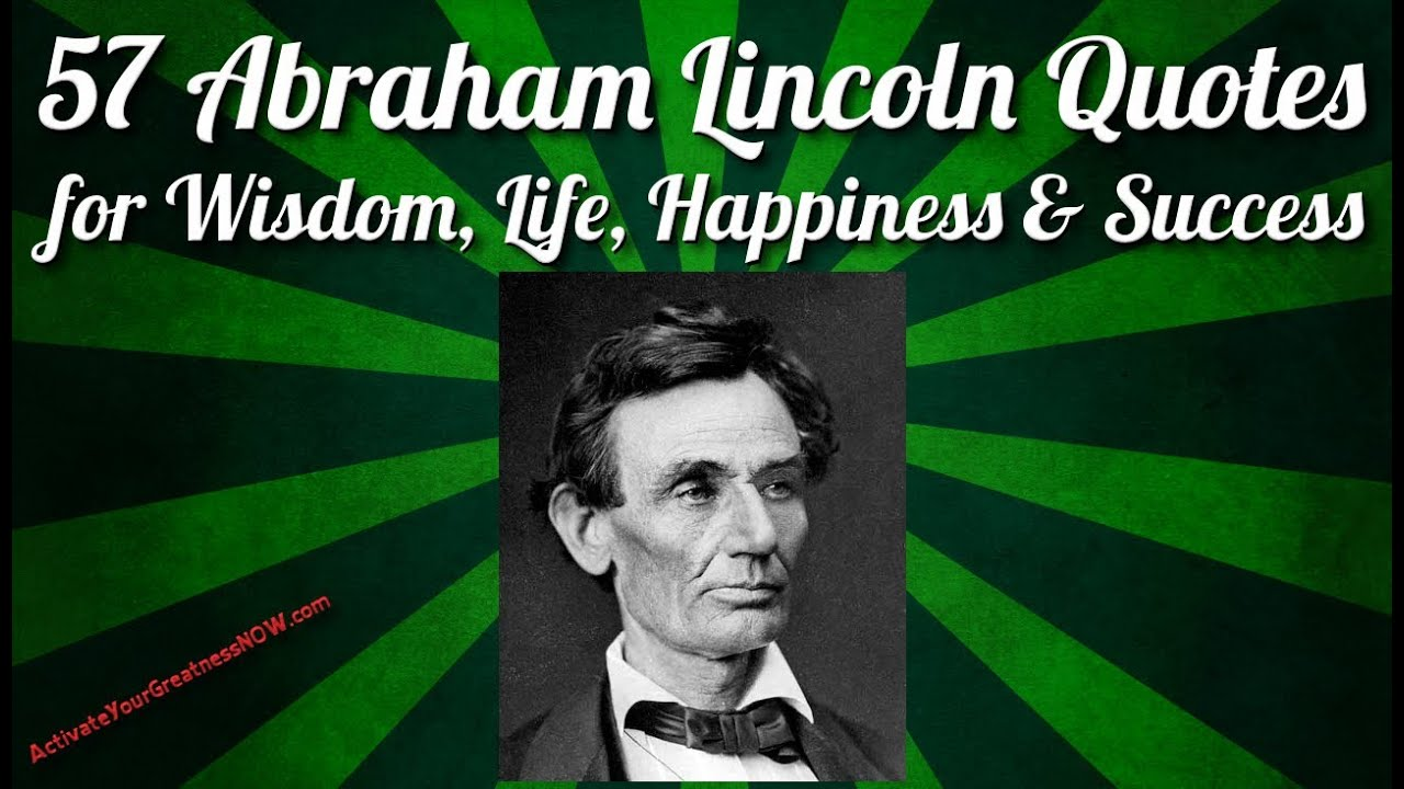 57 abraham lincoln quotes on life wisdom happiness success leadership youtube