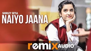 Naiyo Jaana (Audio Remix) | Shirley Setia | Ravi Singhal | Latest Remix Songs 2019 | Speed Records