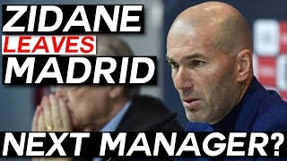 ZIDANE LEAVES REAL MADRID: Why? And Who Will Be the Next Real Madrid Manager?