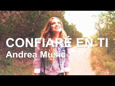 CONFIARÉ EN TI - Andrea Music - Música Cristiana