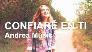Baixar CONFIARÉ EN TI - Andrea Music - Música Cristiana