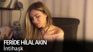 Feride Hilal Akın - İntihaşk 2017 Video