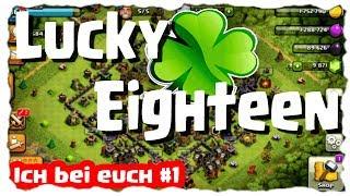 LUCKY EIGHTEEN 😀 - ICH BEI EUCH!!!   Clash of Clans Deutsch   Let´s Play COC