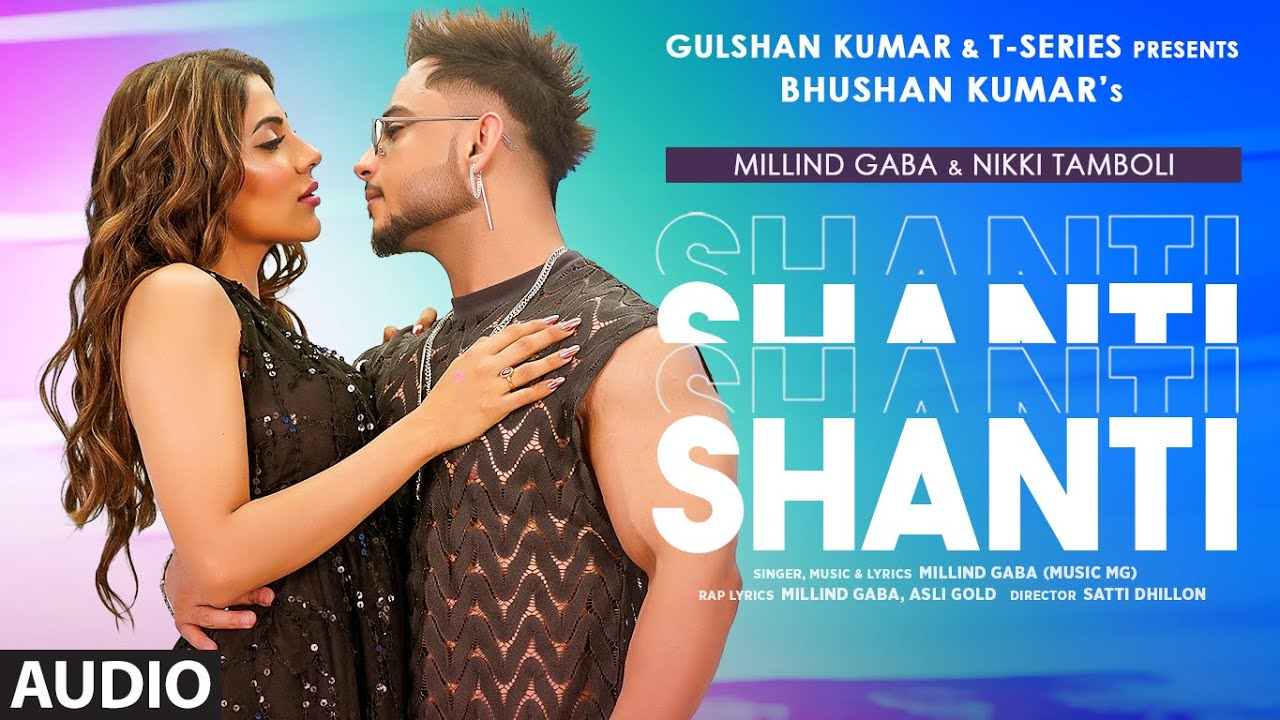 Shanti Full Audio | Millind Gaba & Nikki Tamboli |Asli Gold |Satti Dhillon | Bhushan Kumar