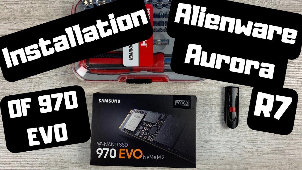 First Impressions / Installation Samsung SSD M 2 interface 500gb 970 Evo to  Dell Alienware Aurora R7