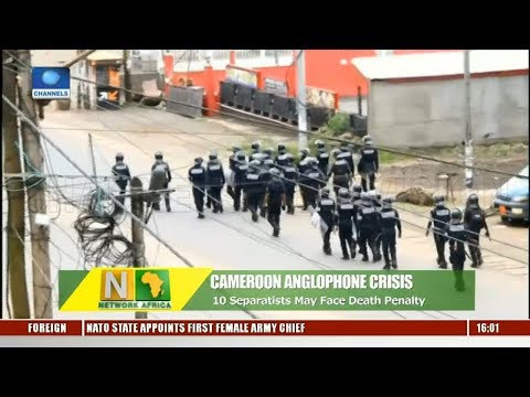 Anglophone Crisis: 10 Separatists May Face Death Penalty In Cameroon |Network Africa|