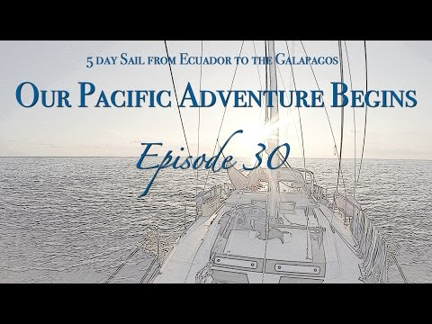 [Ep.30] Our Pacific Crossing Adventure Begins! Sailing Ecuador to the Galapagos