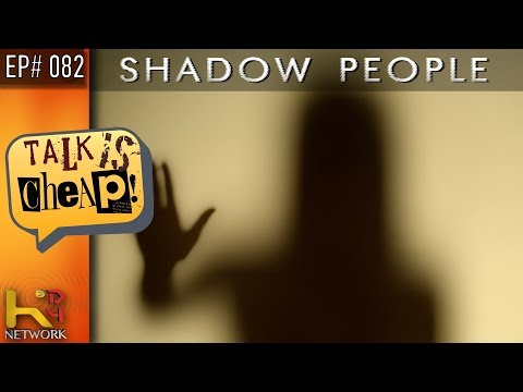 TALK IS CHEAP [Ep082] Shadow People